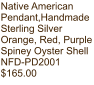 Native American Pendant,Handmade Sterling Silver Orange, Red, Purple Spiney Oyster Shell NFD-PD2001 $165.00
