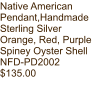 Native American Pendant,Handmade Sterling Silver Orange, Red, Purple Spiney Oyster Shell NFD-PD2002 $135.00